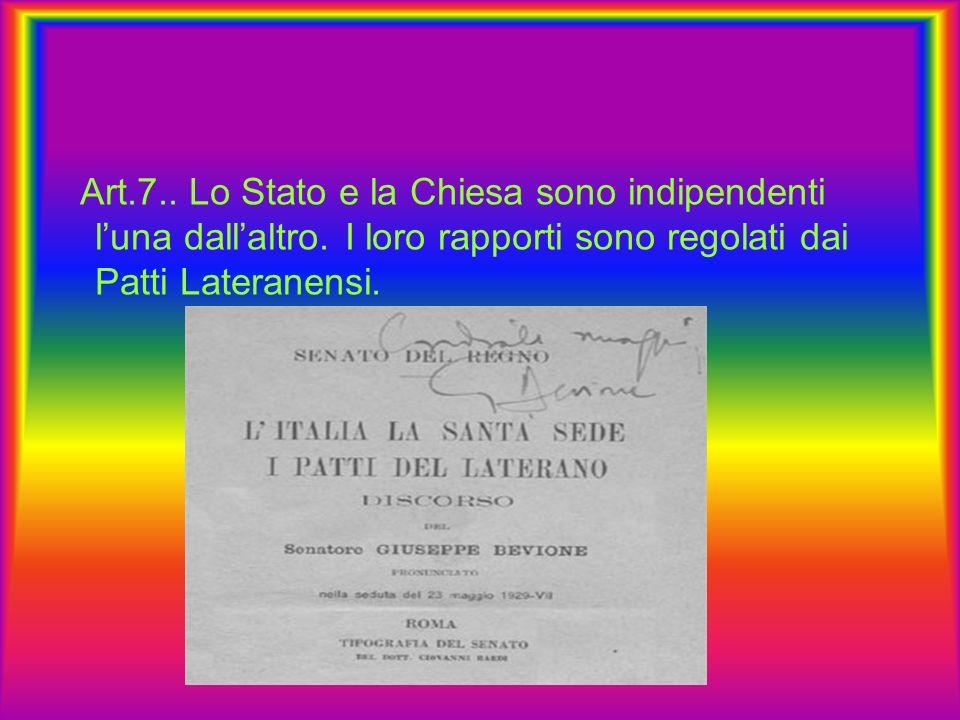 Art. 7. Lo Stato e la Chiesa sono indipendenti l'una dall'altro