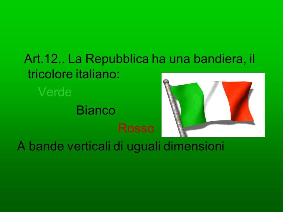 Art.12.. La Repubblica ha una bandiera, il tricolore italiano: