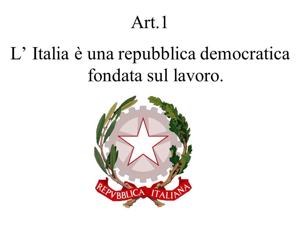 L' Italia è una repubblica democratica fondata sul lavoro.