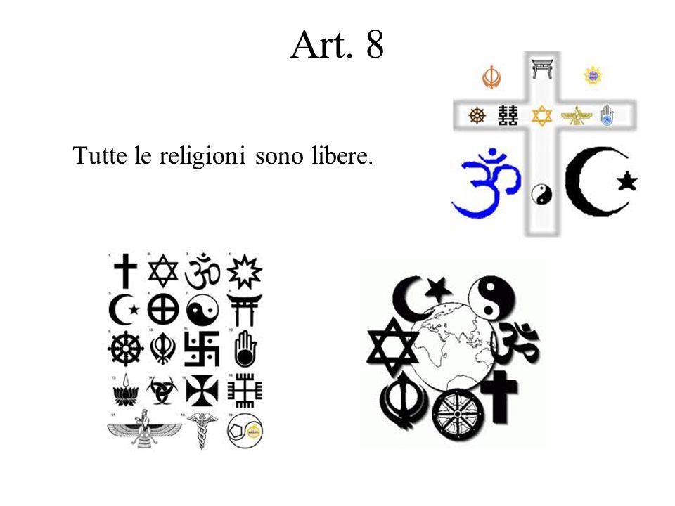Art. 8 Tutte le religioni sono libere.