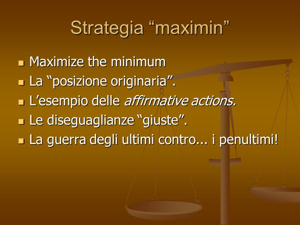 Strategia maximin Maximize the minimum La posizione originaria .