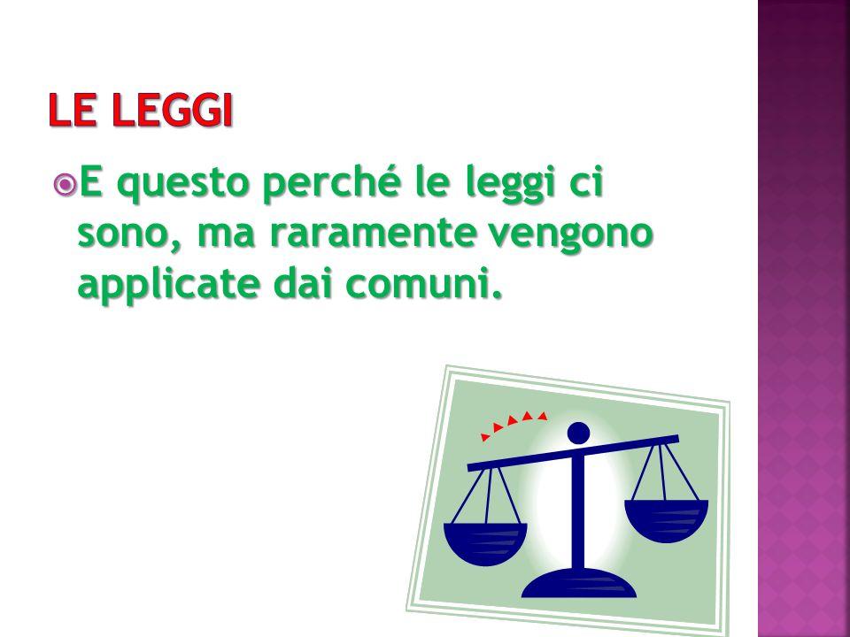 LE LEGGI E questo perché le leggi ci sono, ma raramente vengono applicate dai comuni.