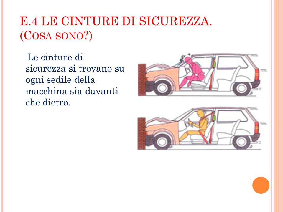 E.4 LE CINTURE DI SICUREZZA. (Cosa sono )