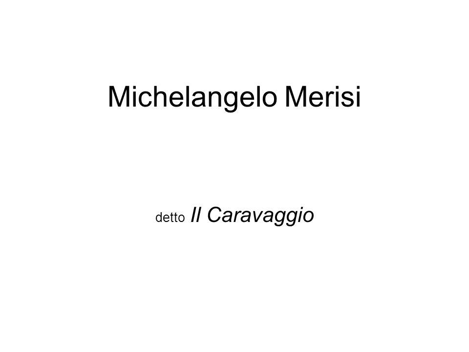 Michelangelo Merisi detto Il Caravaggio