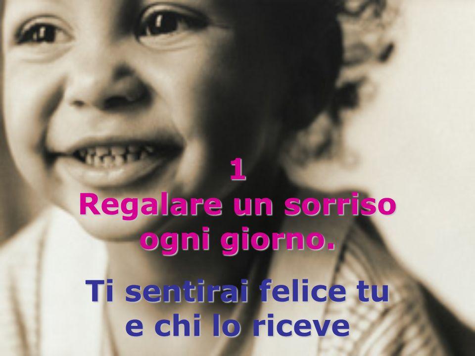 1 Regalare un sorriso ogni giorno.