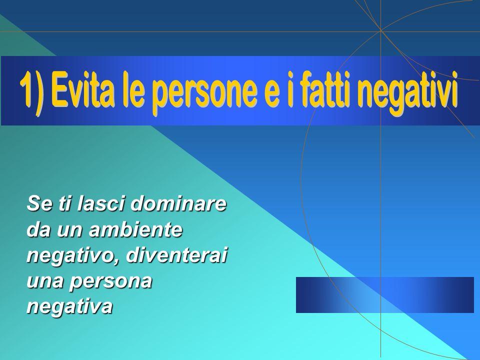 1) Evita le persone e i fatti negativi