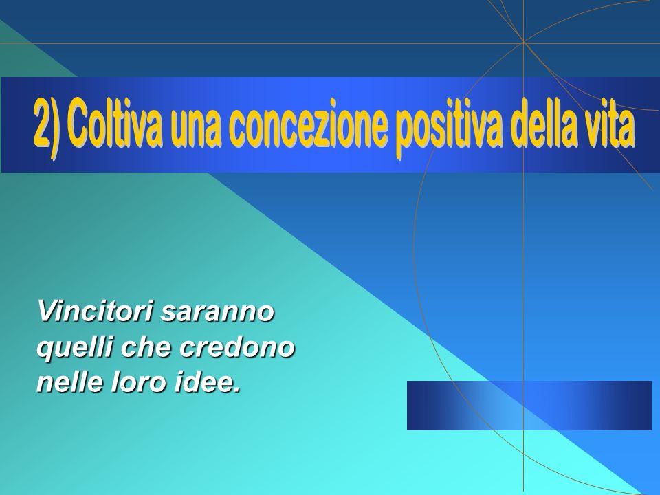 2) Coltiva una concezione positiva della vita