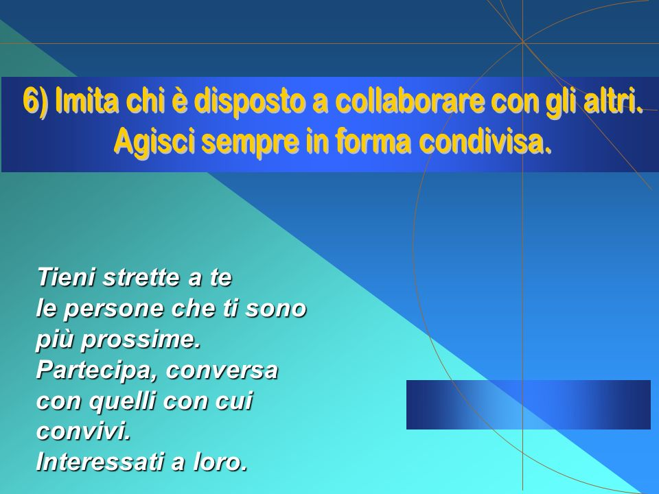 6) Imita chi è disposto a collaborare con gli altri.
