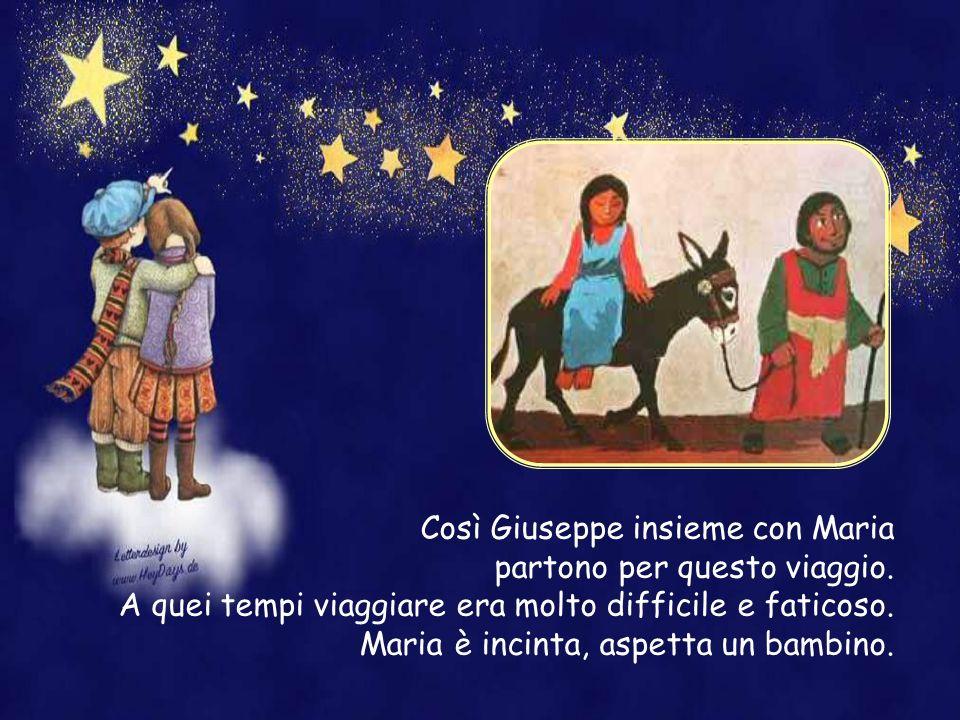 Così Giuseppe insieme con Maria partono per questo viaggio.