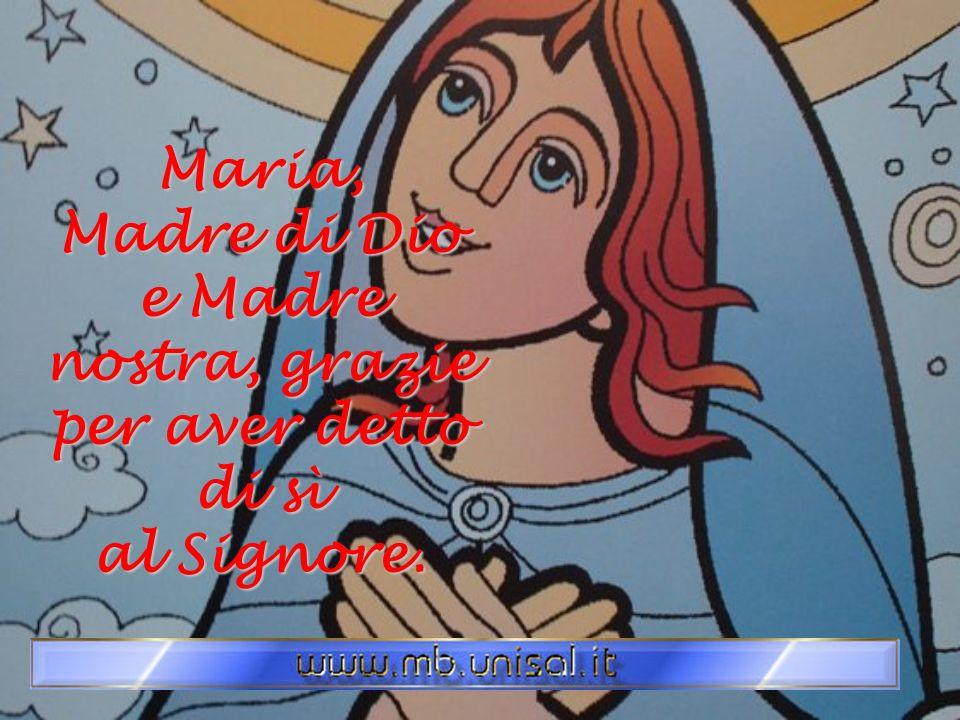 Maria, Madre di Dio e Madre nostra, grazie per aver detto di sì al Signore.