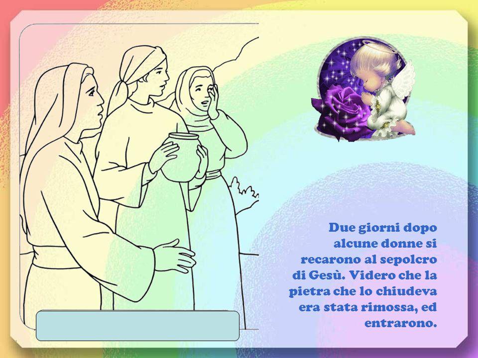 Due giorni dopo alcune donne si recarono al sepolcro di Gesù