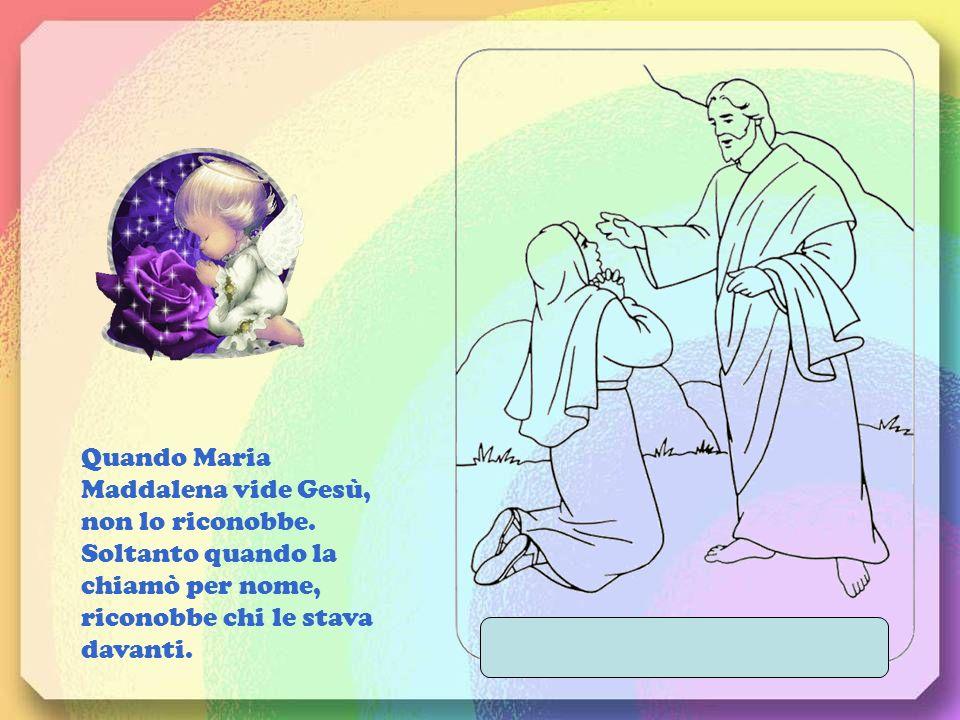 Quando Maria Maddalena vide Gesù, non lo riconobbe