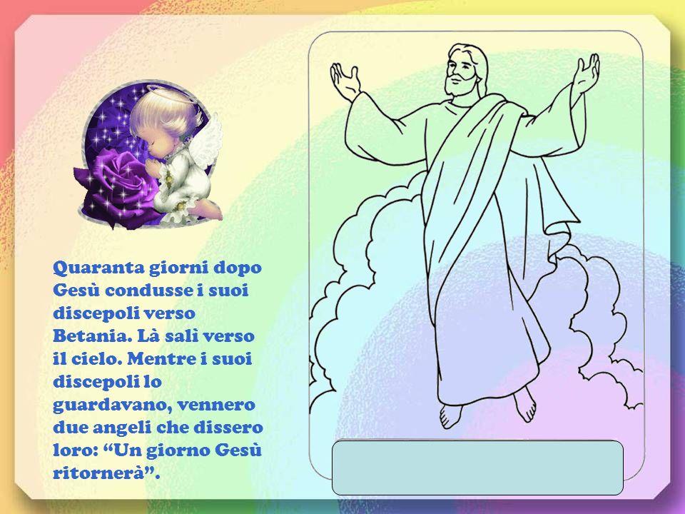 Quaranta giorni dopo Gesù condusse i suoi discepoli verso Betania