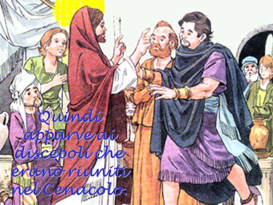 Quindi apparve ai discepoli che erano riuniti nel Cenacolo.