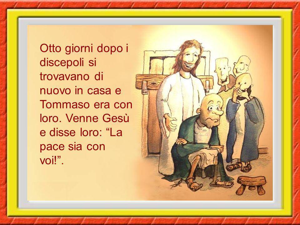 Otto giorni dopo i discepoli si trovavano di nuovo in casa e Tommaso era con loro.