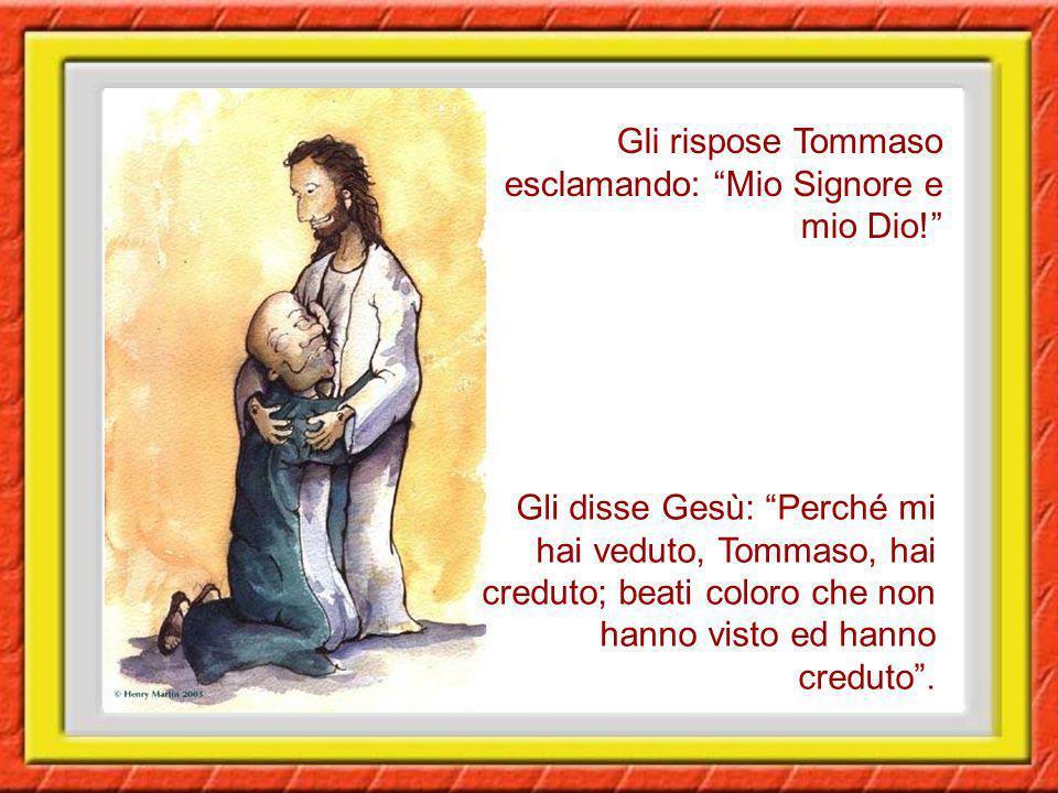 Gli rispose Tommaso esclamando: Mio Signore e mio Dio!