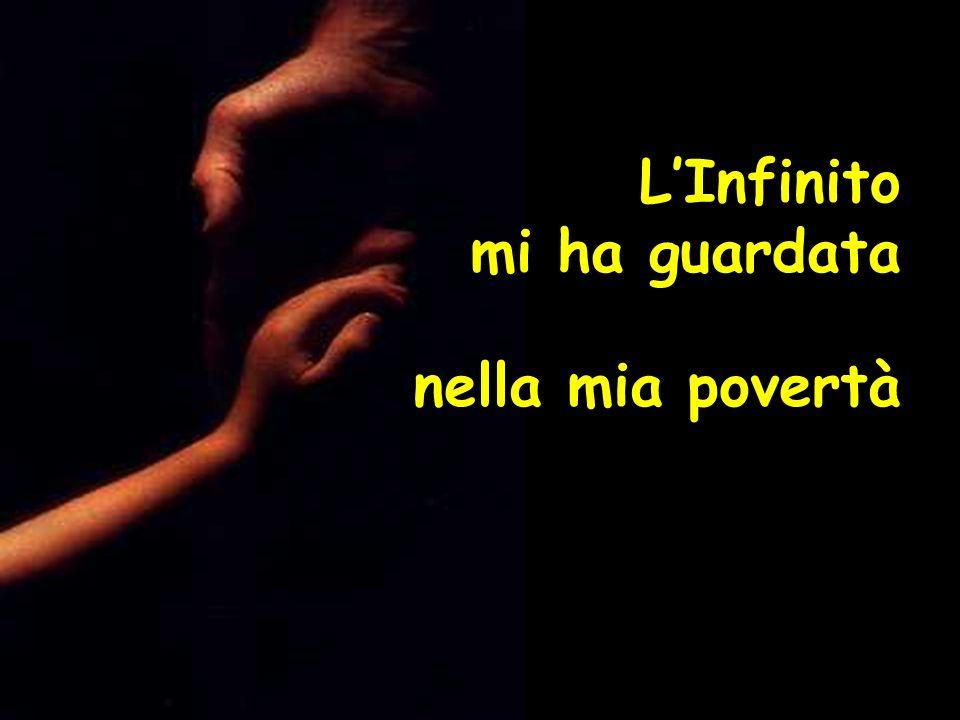 L'Infinito mi ha guardata nella mia povertà