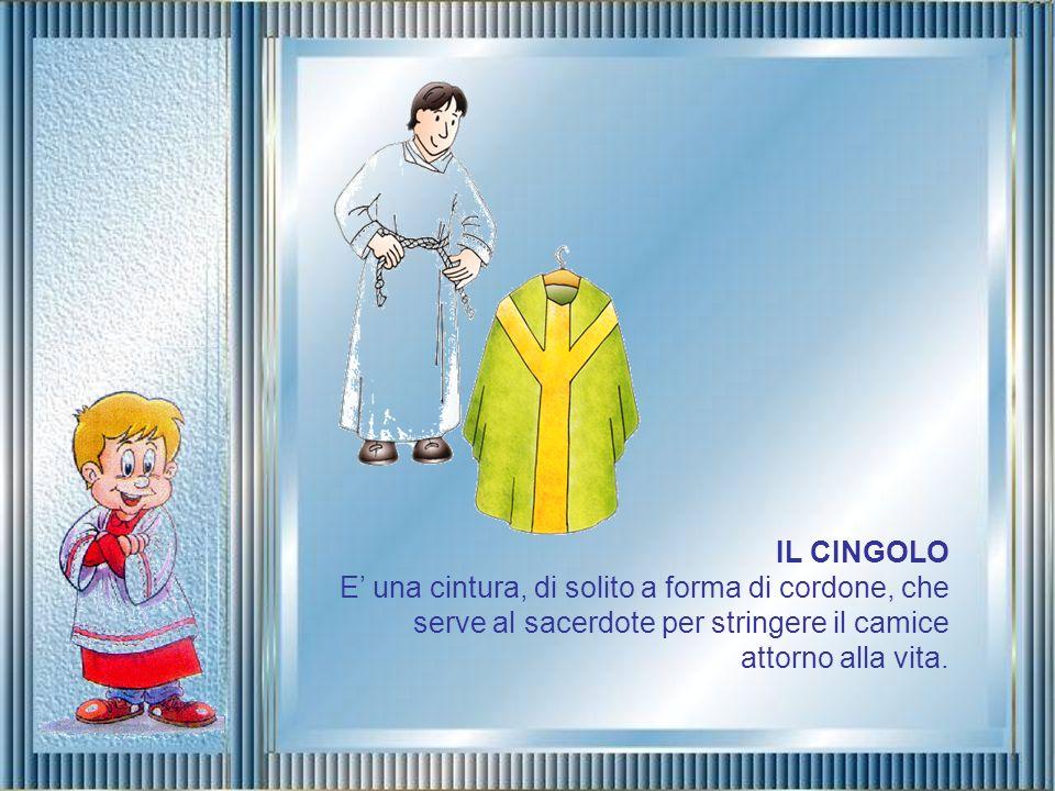 IL CINGOLO E' una cintura, di solito a forma di cordone, che serve al sacerdote per stringere il camice attorno alla vita.