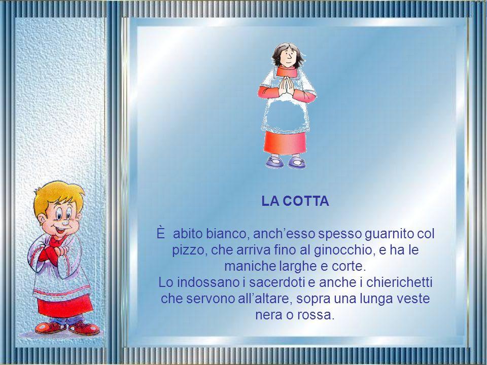 LA COTTA È abito bianco, anch'esso spesso guarnito col pizzo, che arriva fino al ginocchio, e ha le maniche larghe e corte.