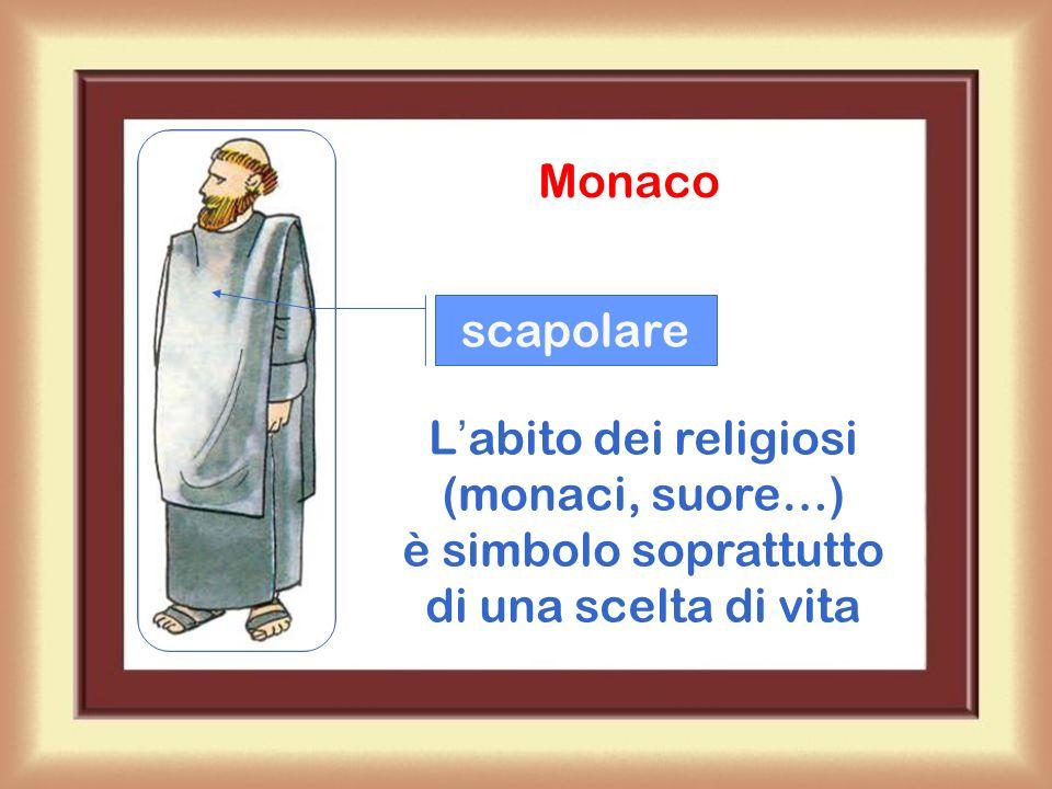 Monaco scapolare L'abito dei religiosi (monaci, suore…) è simbolo soprattutto di una scelta di vita