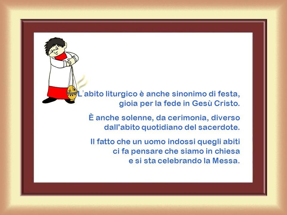L'abito liturgico è anche sinonimo di festa, gioia per la fede in Gesù Cristo.