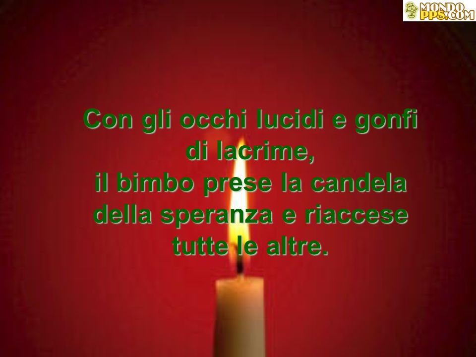 ***** Con gli occhi lucidi e gonfi di lacrime, il bimbo prese la candela della speranza e riaccese tutte le altre.