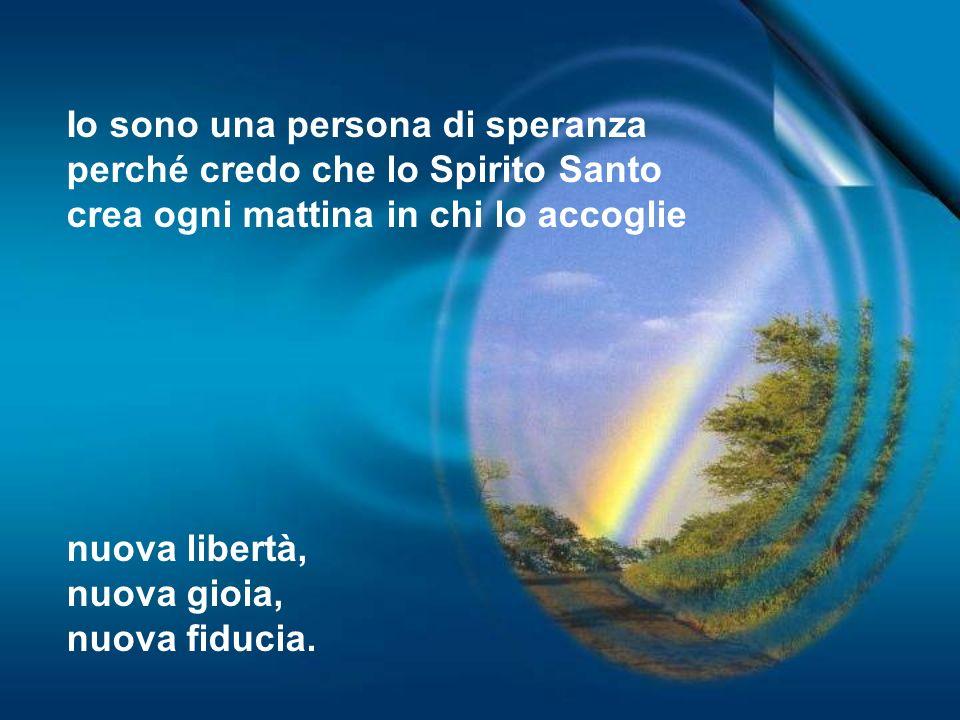 Io sono una persona di speranza perché credo che lo Spirito Santo crea ogni mattina in chi lo accoglie