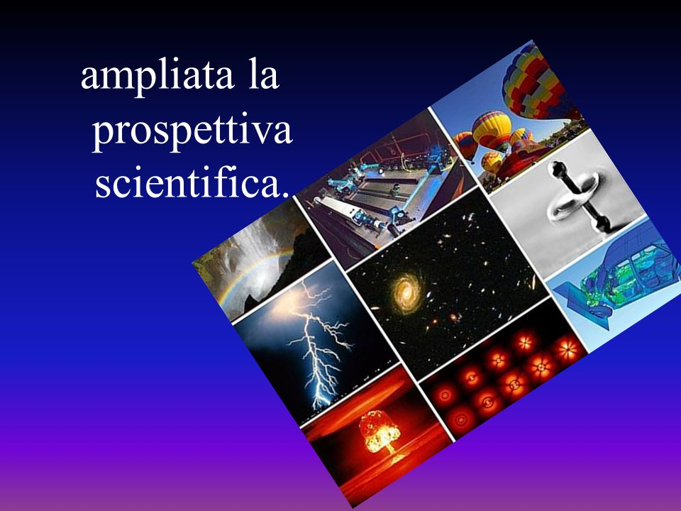 ampliata la prospettiva scientifica.