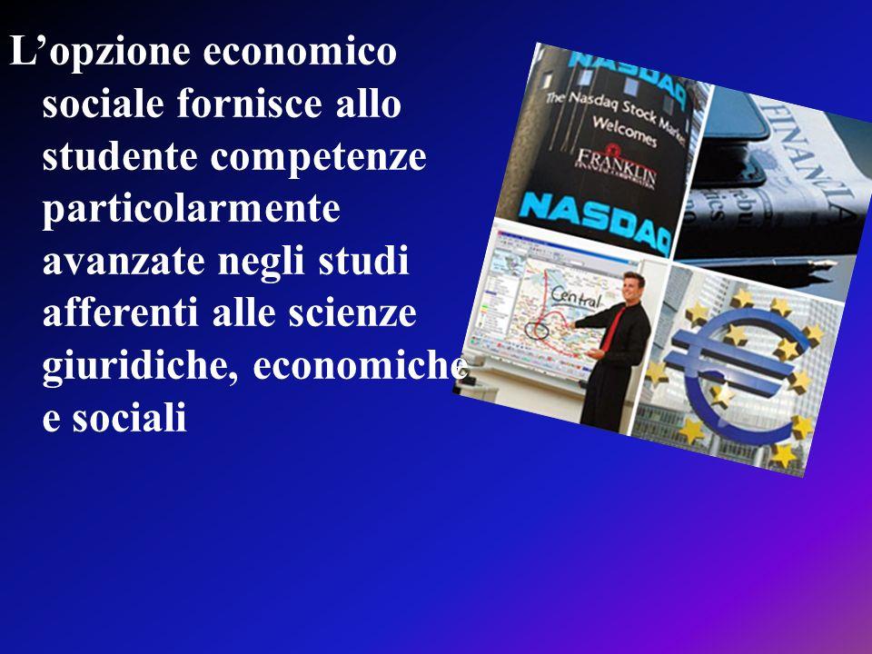 L'opzione economico sociale fornisce allo studente competenze particolarmente avanzate negli studi afferenti alle scienze giuridiche, economiche e sociali