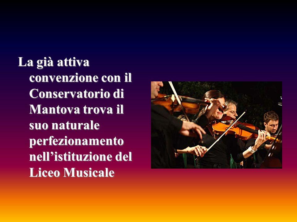 La già attiva convenzione con il Conservatorio di Mantova trova il suo naturale perfezionamento nell'istituzione del Liceo Musicale