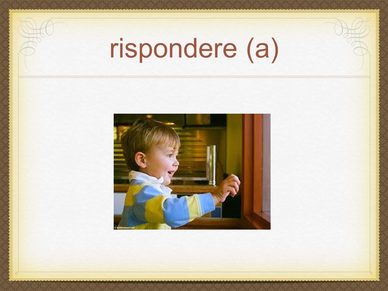 rispondere (a)