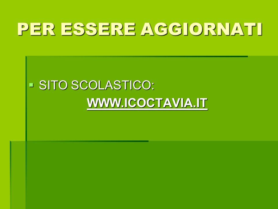 PER ESSERE AGGIORNATI SITO SCOLASTICO: WWW.ICOCTAVIA.IT