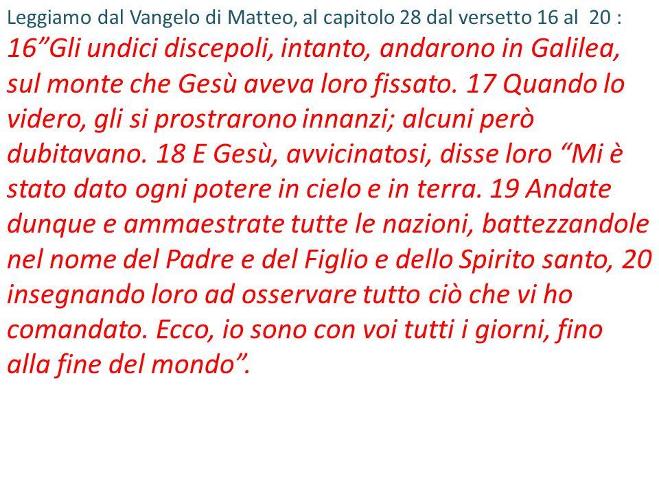 Leggiamo dal Vangelo di Matteo, al capitolo 28 dal versetto 16 al 20 :