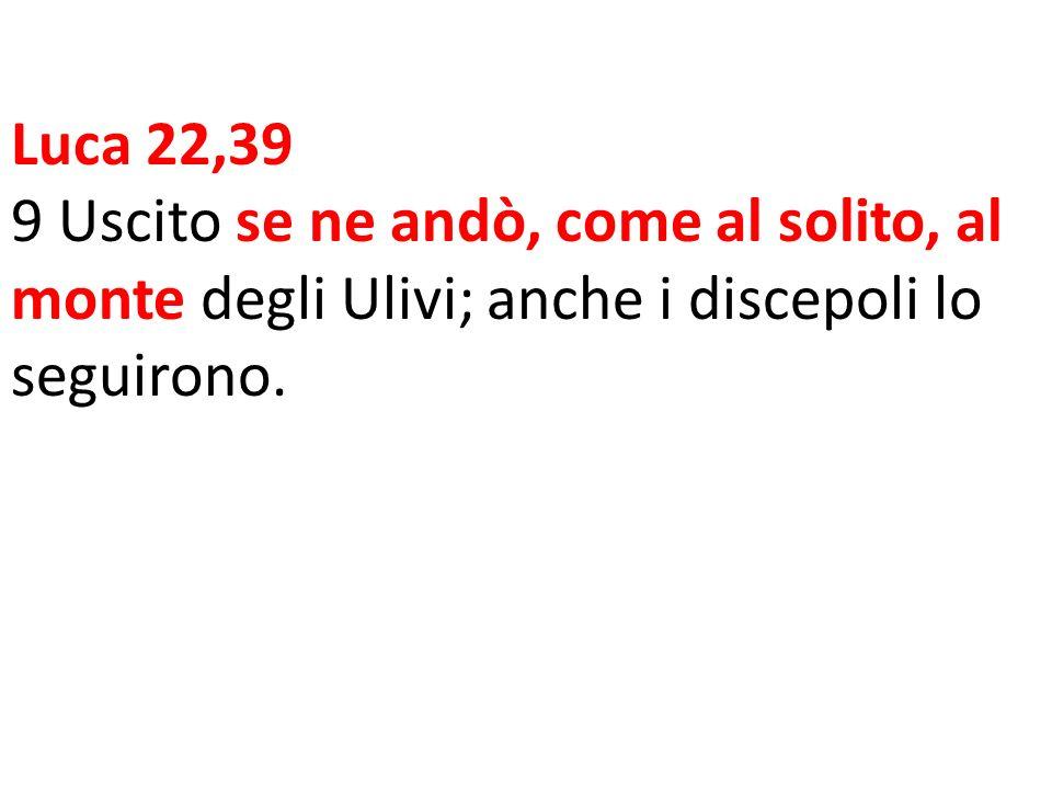 Luca 22,39 9 Uscito se ne andò, come al solito, al monte degli Ulivi; anche i discepoli lo seguirono.