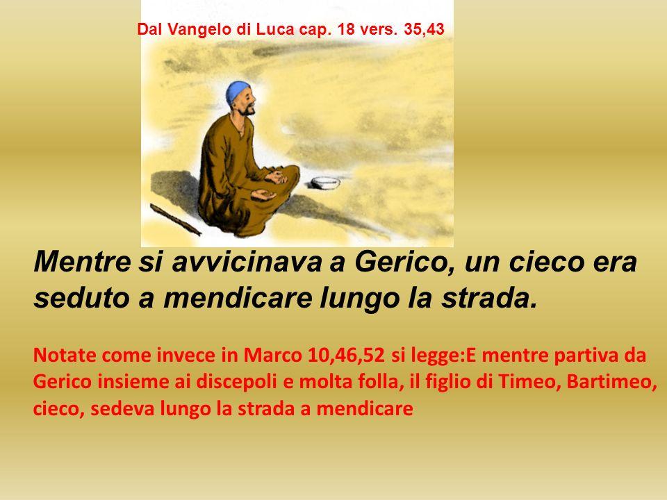 Dal Vangelo di Luca cap. 18 vers. 35,43