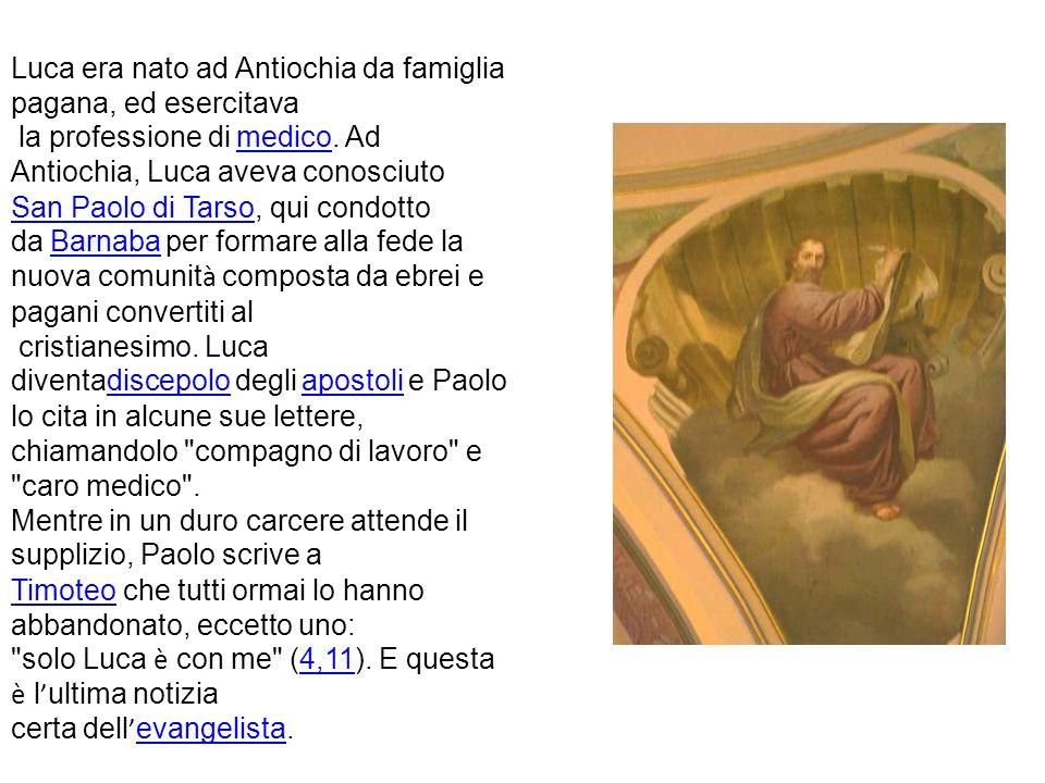 Luca era nato ad Antiochia da famiglia pagana, ed esercitava