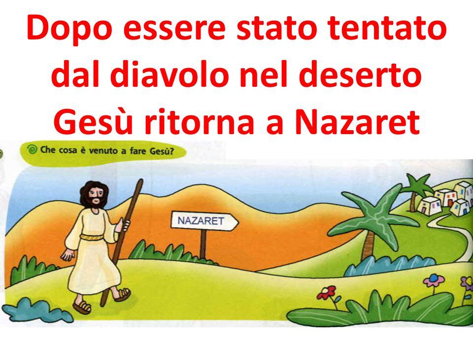 Dopo essere stato tentato dal diavolo nel deserto Gesù ritorna a Nazaret