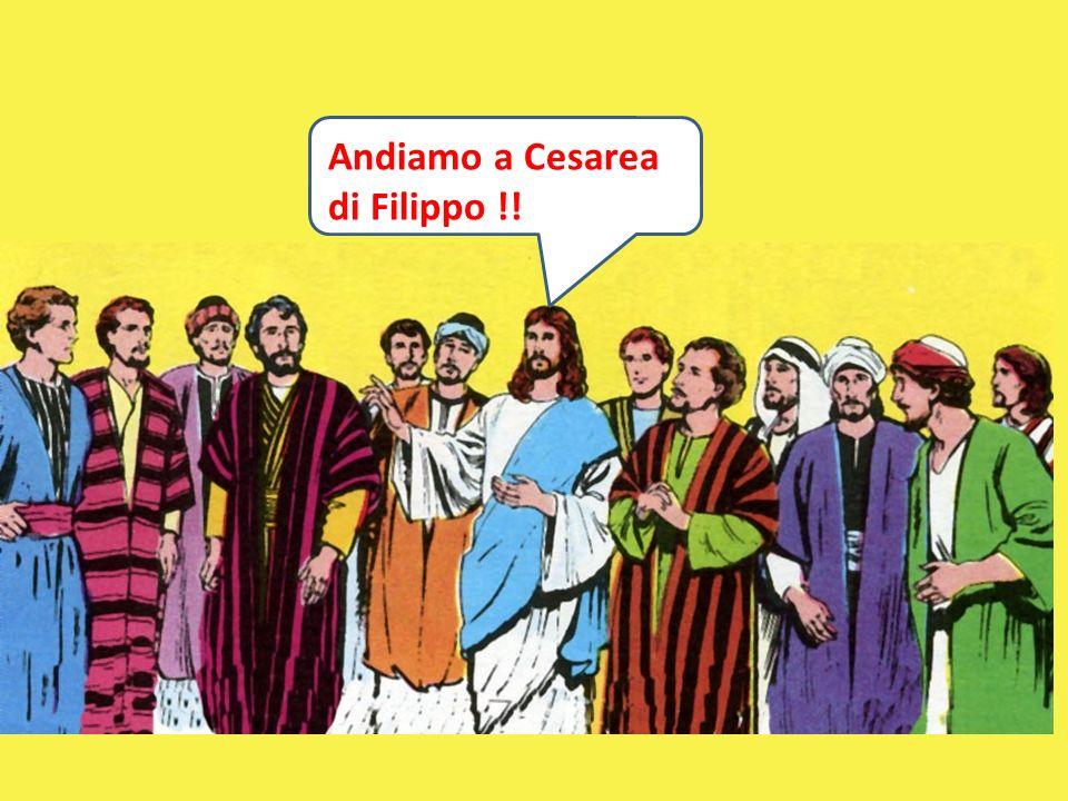 Andiamo a Cesarea di Filippo !!