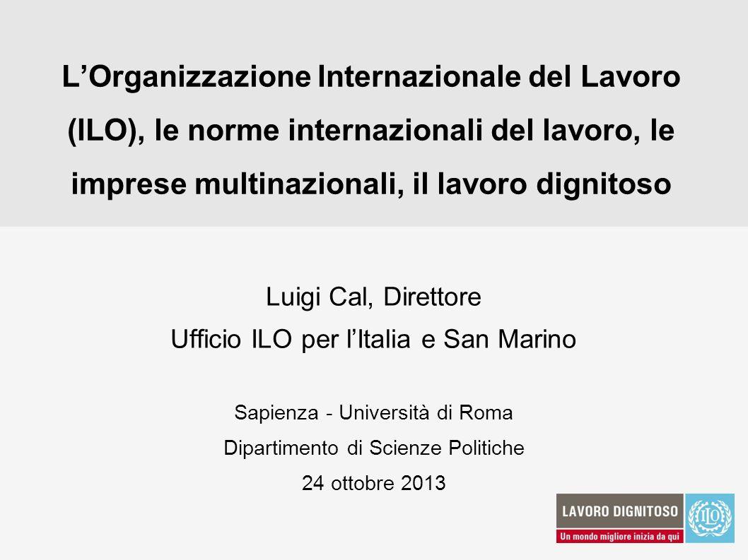 L'Organizzazione Internazionale del Lavoro (ILO), le norme internazionali del lavoro, le imprese multinazionali, il lavoro dignitoso
