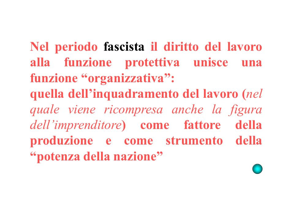 Nel periodo fascista il diritto del lavoro alla funzione protettiva unisce una funzione organizzativa :