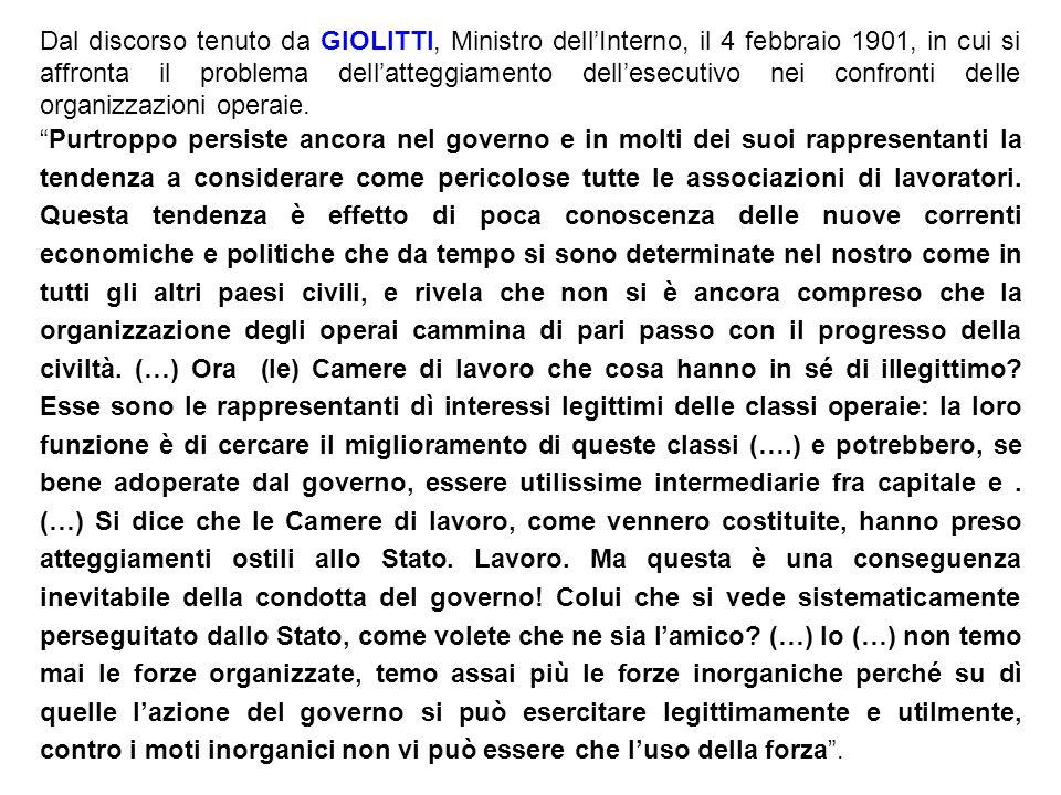 Dal discorso tenuto da GIOLITTI, Ministro dell'Interno, il 4 febbraio 1901, in cui si affronta il problema dell'atteggiamento dell'esecutivo nei confronti delle organizzazioni operaie.