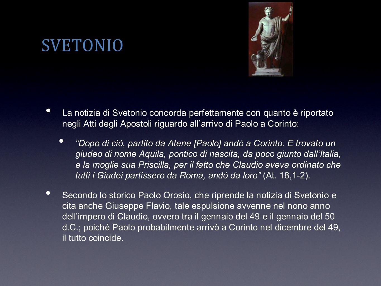 SVETONIO La notizia di Svetonio concorda perfettamente con quanto è riportato negli Atti degli Apostoli riguardo all'arrivo di Paolo a Corinto: