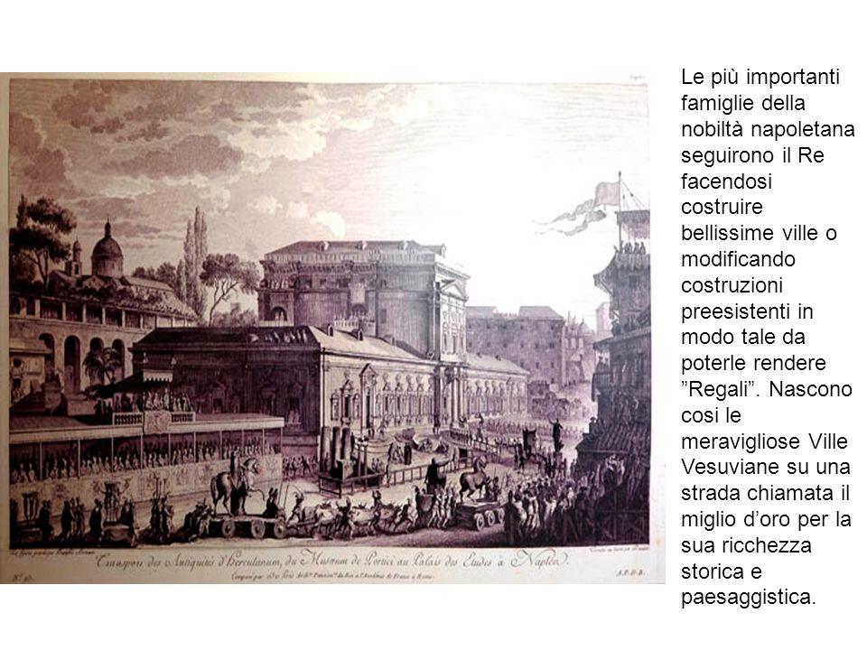 Le più importanti famiglie della nobiltà napoletana seguirono il Re facendosi costruire bellissime ville o modificando costruzioni preesistenti in modo tale da poterle rendere Regali .