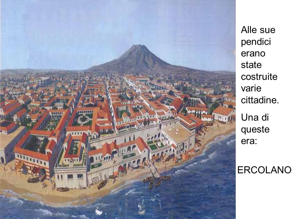 Alle sue pendici erano state costruite varie cittadine.