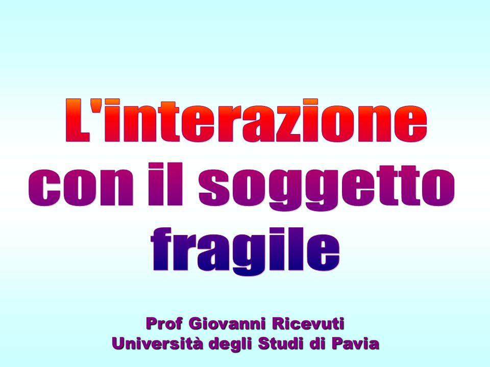 L interazione con il soggetto fragile Prof Giovanni Ricevuti