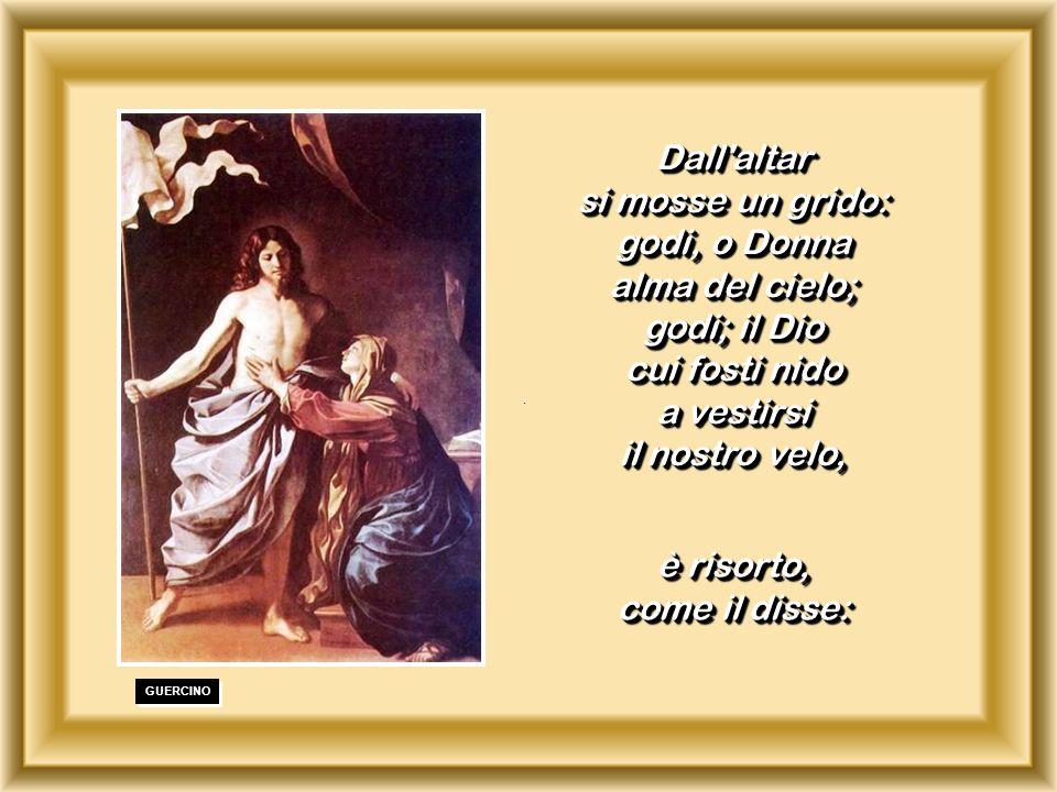 si mosse un grido: godi, o Donna alma del cielo; godi; il Dio