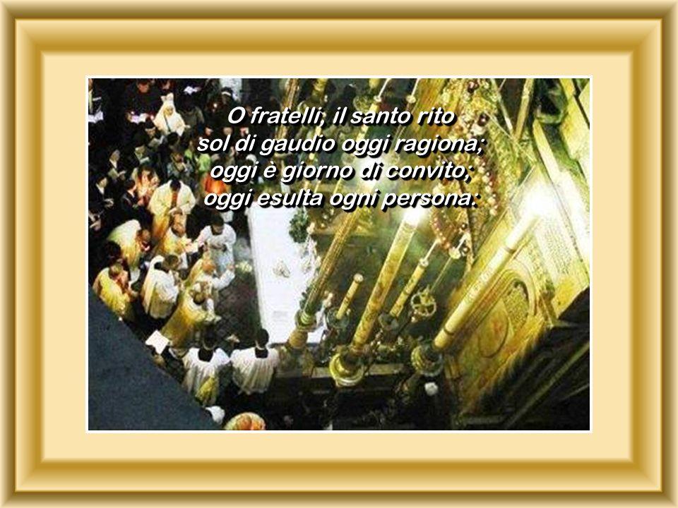 O fratelli, il santo rito sol di gaudio oggi ragiona; oggi è giorno di convito; oggi esulta ogni persona: