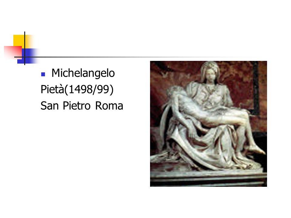 Michelangelo Pietà(1498/99) San Pietro Roma