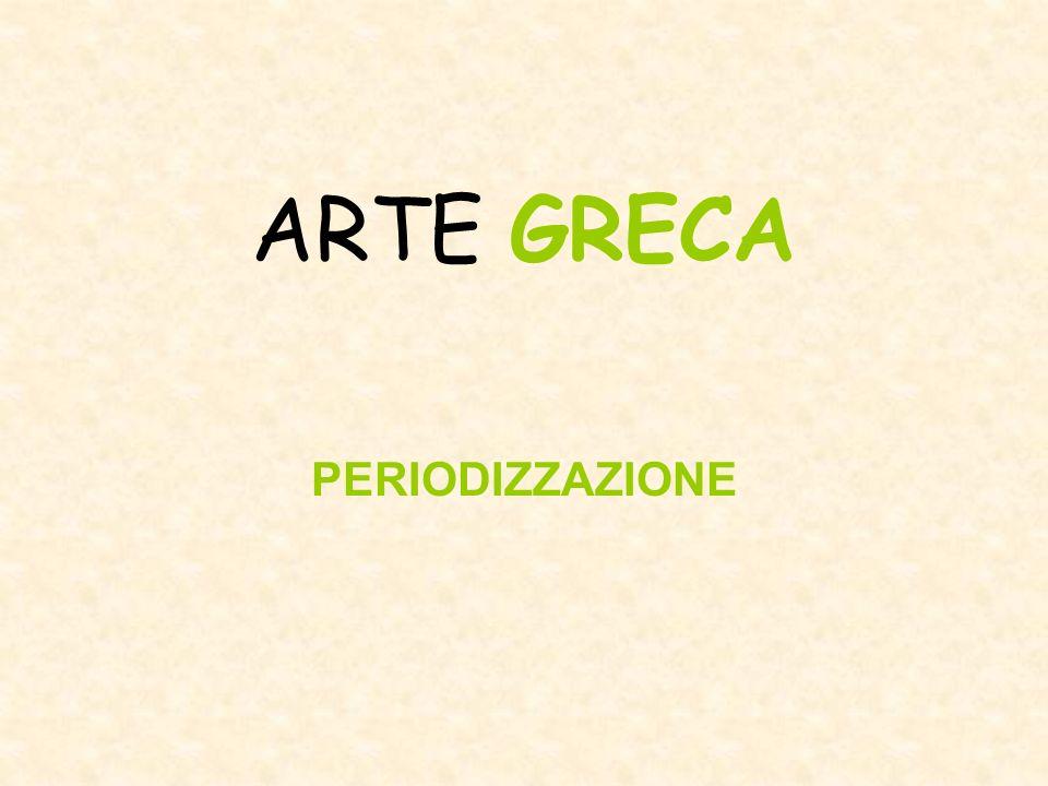 ARTE GRECA PERIODIZZAZIONE