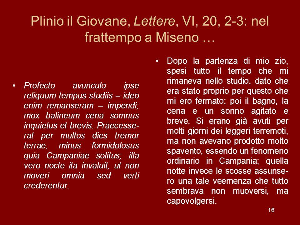 Plinio il Giovane, Lettere, VI, 20, 2-3: nel frattempo a Miseno …